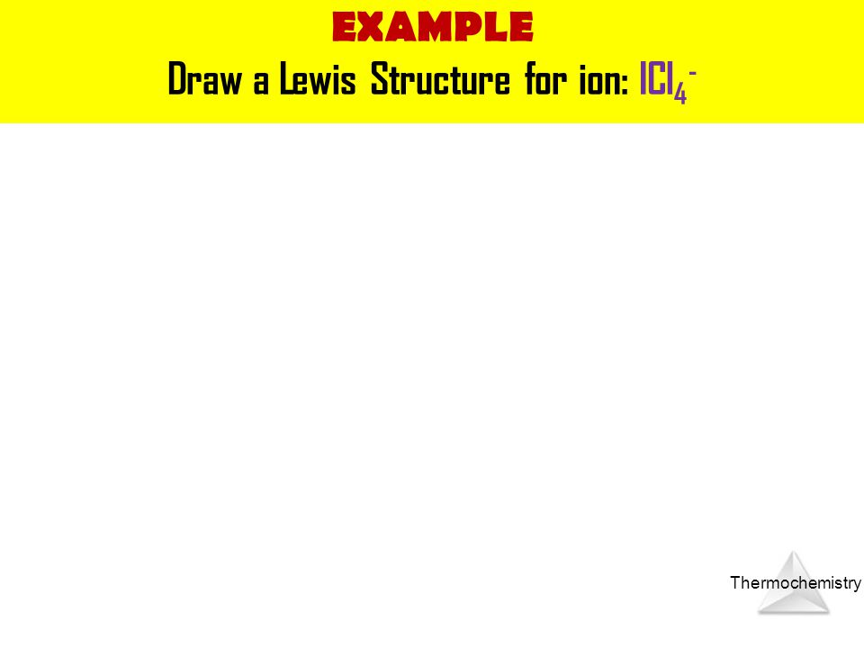 Draw a Lewis Structure for ion: ICl4-