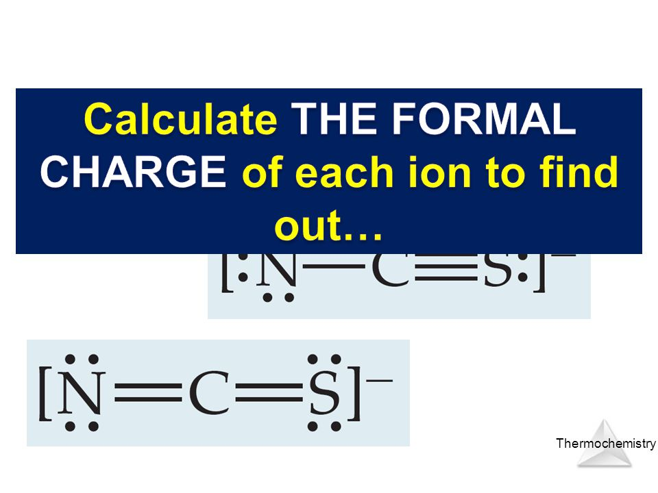 Calculate THE FORMAL CHARGE of each ion to find out…