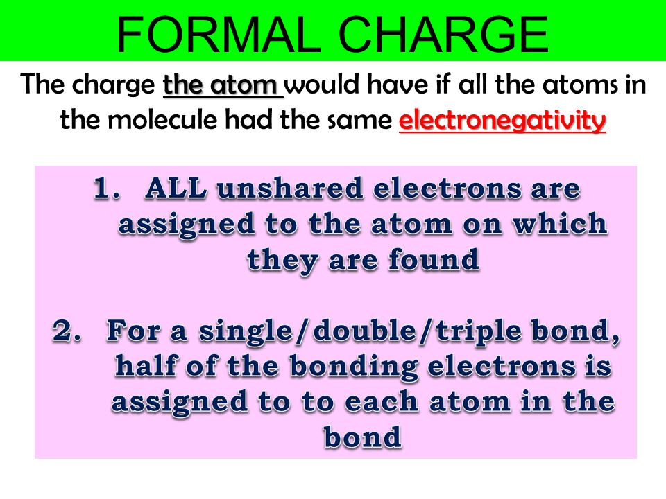 FORMAL CHARGE The charge the atom would have if all the atoms in the molecule had the same electronegativity.