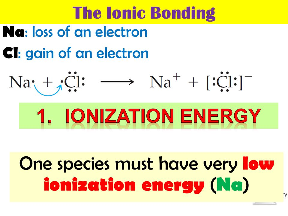One species must have very low ionization energy (Na)