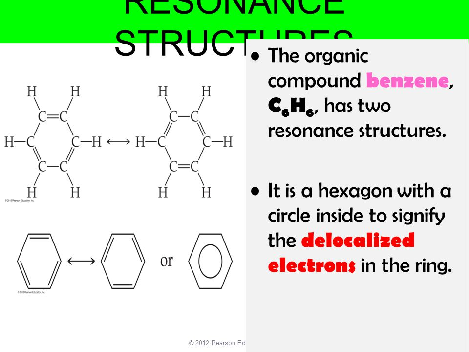 RESONANCE STRUCTURES The organic compound benzene, C6H6, has two resonance structures.