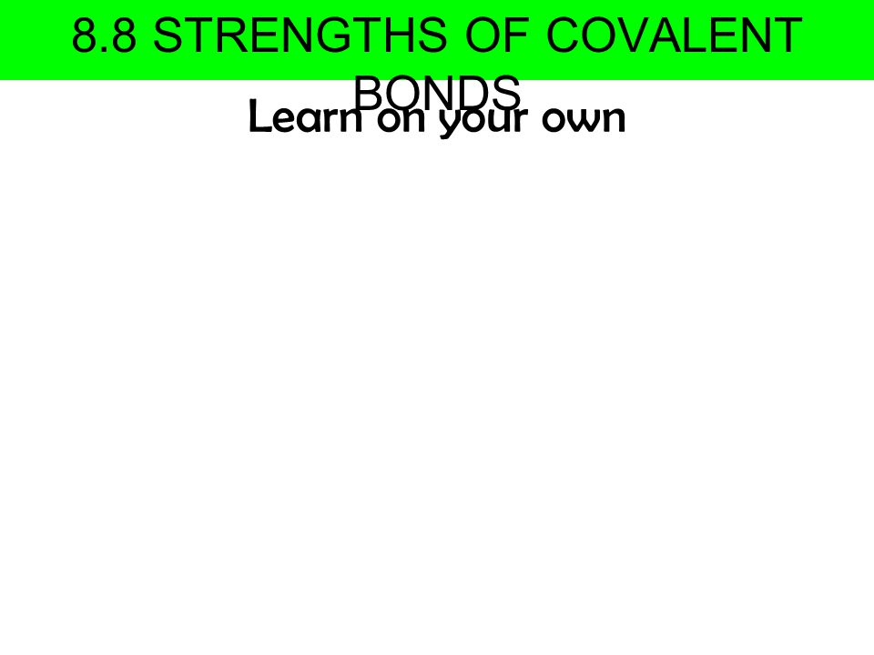 8.8 STRENGTHS OF COVALENT BONDS