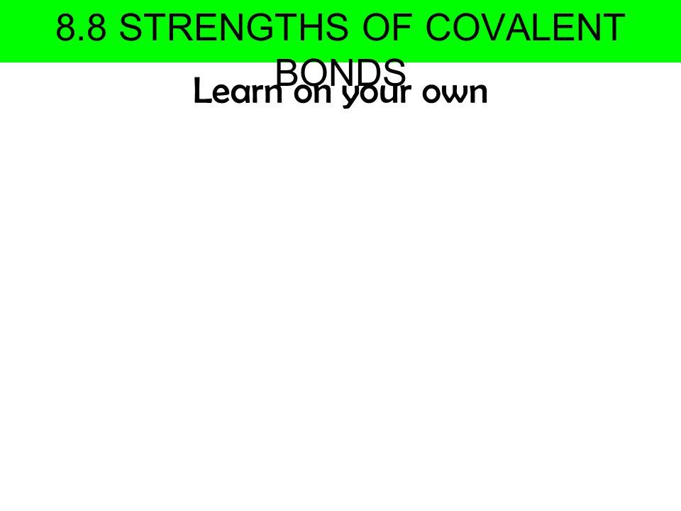 8.8 STRENGTHS OF COVALENT BONDS