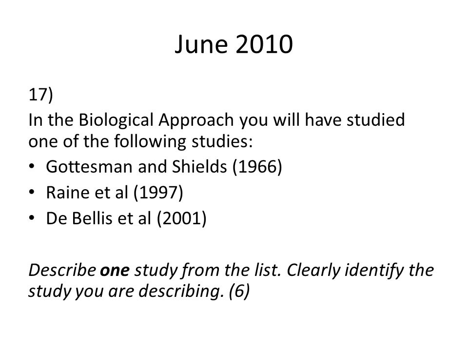 June 2010 17) In the Biological Approach you will have studied one of the following studies: Gottesman and Shields (1966)