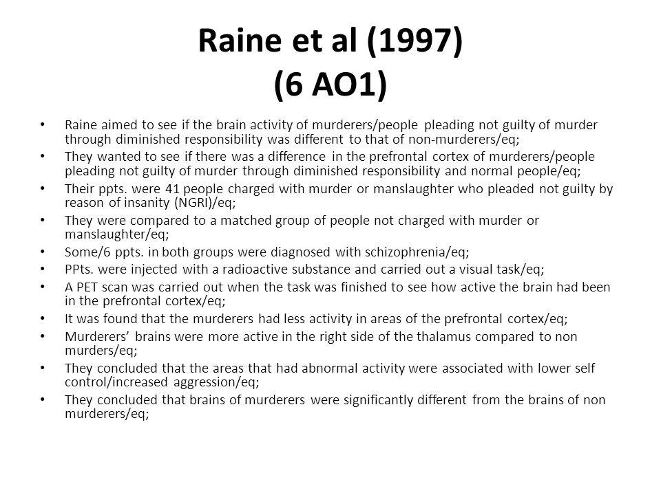 Raine et al (1997) (6 AO1)