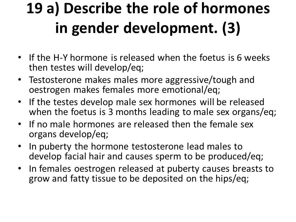 19 a) Describe the role of hormones in gender development. (3)
