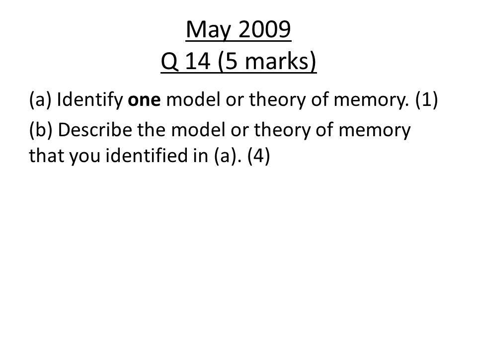 May 2009 Q 14 (5 marks) (a) Identify one model or theory of memory.