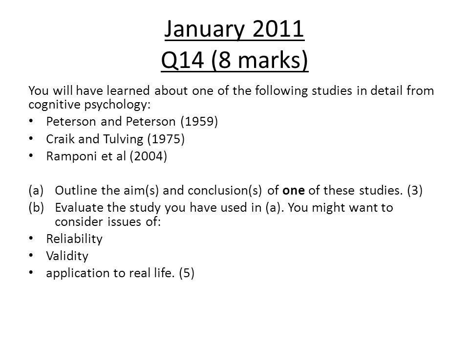 January 2011 Q14 (8 marks) You will have learned about one of the following studies in detail from cognitive psychology: