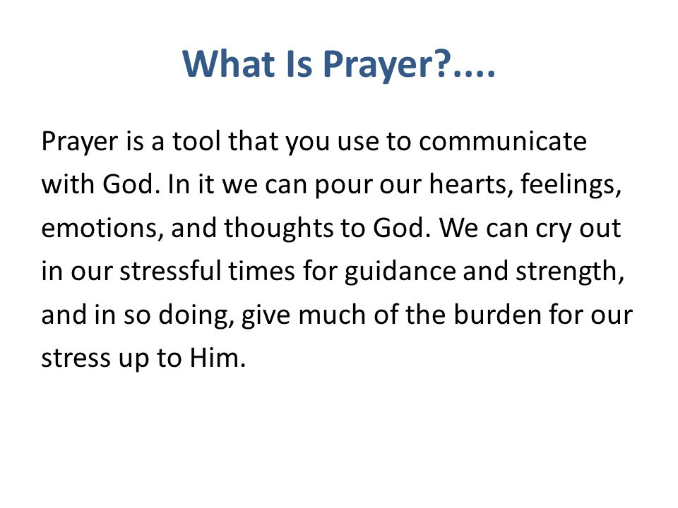 What Is Prayer .... Prayer is a tool that you use to communicate