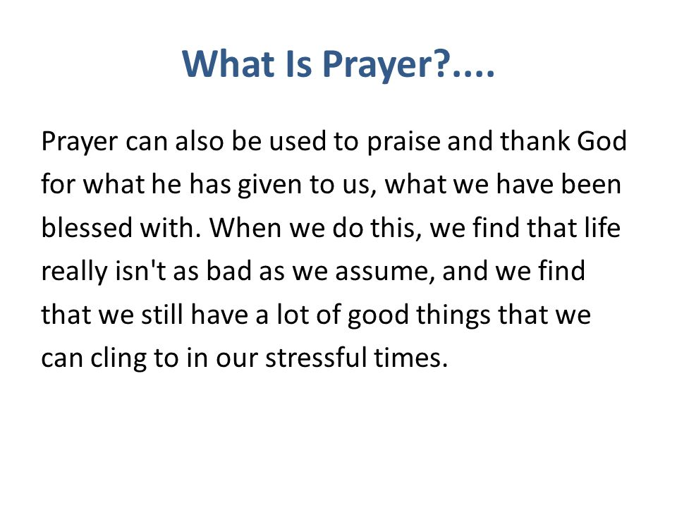What Is Prayer .... Prayer can also be used to praise and thank God