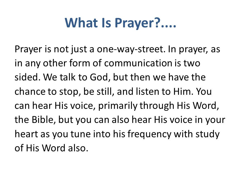 What Is Prayer .... Prayer is not just a one-way-street. In prayer, as