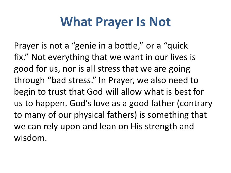 What Prayer Is Not Prayer is not a genie in a bottle, or a quick