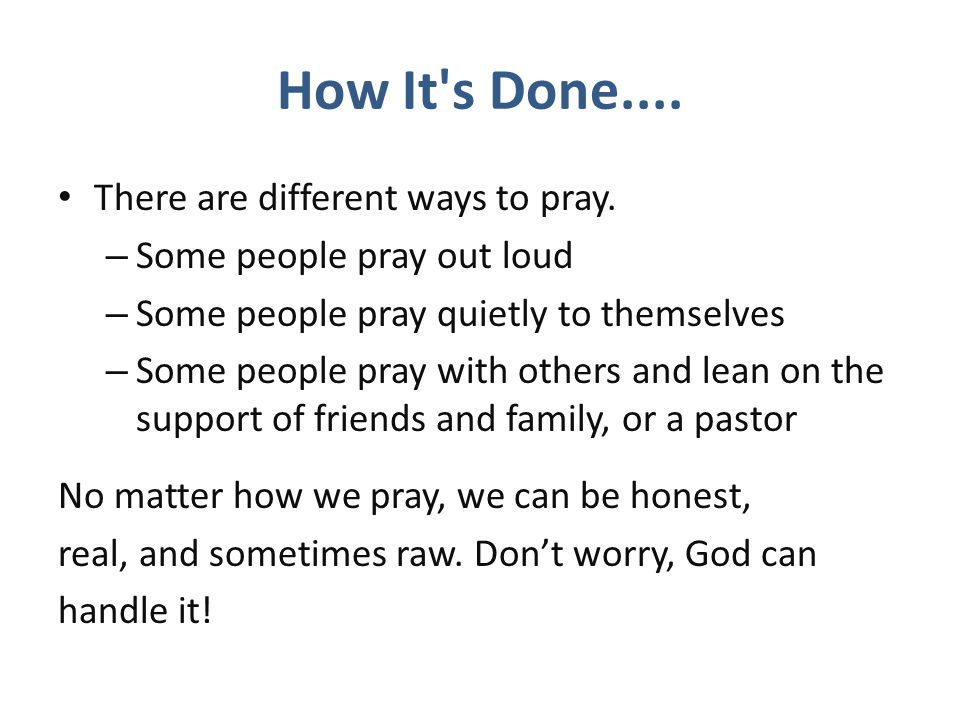 How It s Done.... There are different ways to pray.