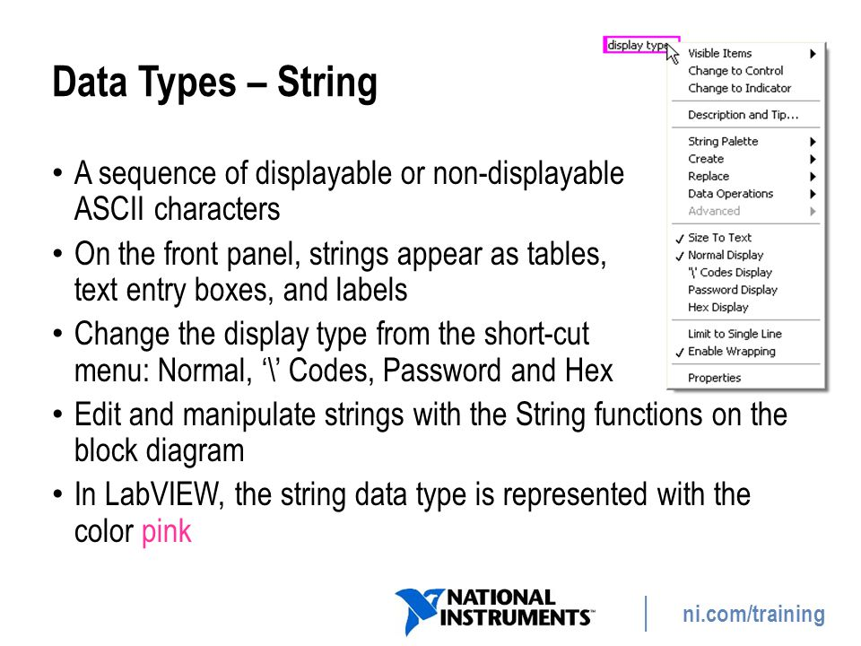 Data Types – String A sequence of displayable or non-displayable ASCII characters.