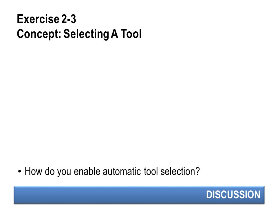 Exercise 2-3 Concept: Selecting A Tool