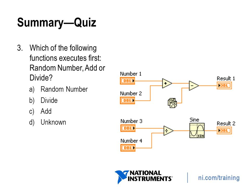 Summary—Quiz Which of the following functions executes first: Random Number, Add or Divide Random Number.