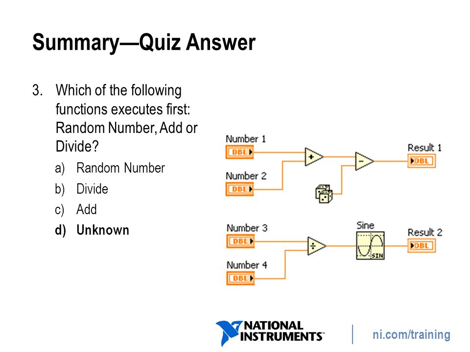 Summary—Quiz Answer Which of the following functions executes first: Random Number, Add or Divide Random Number.