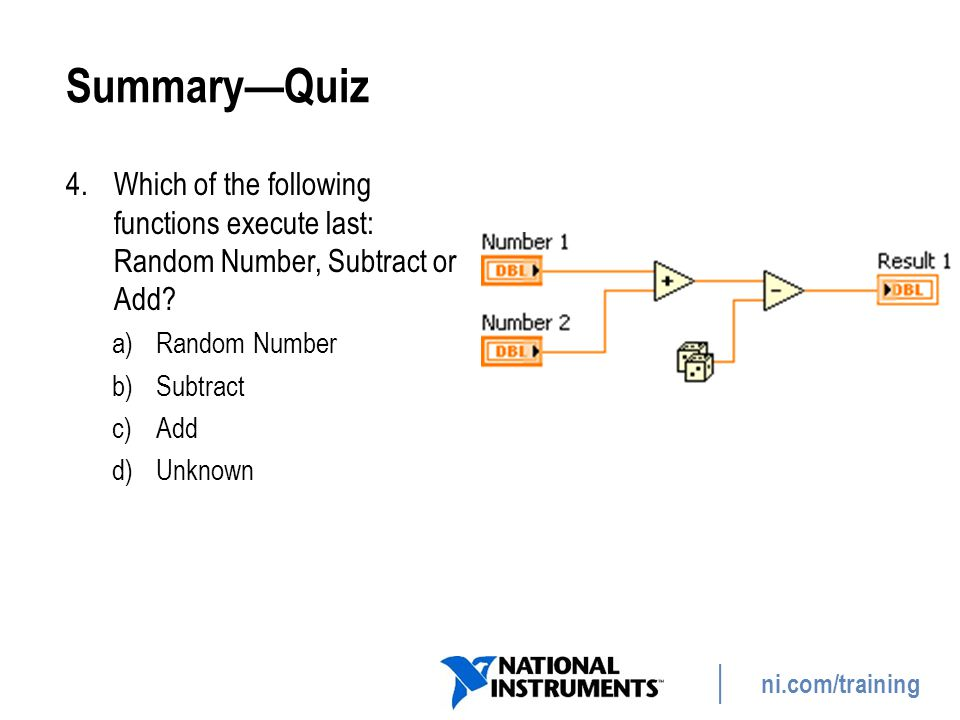 Summary—Quiz Which of the following functions execute last: Random Number, Subtract or Add Random Number.