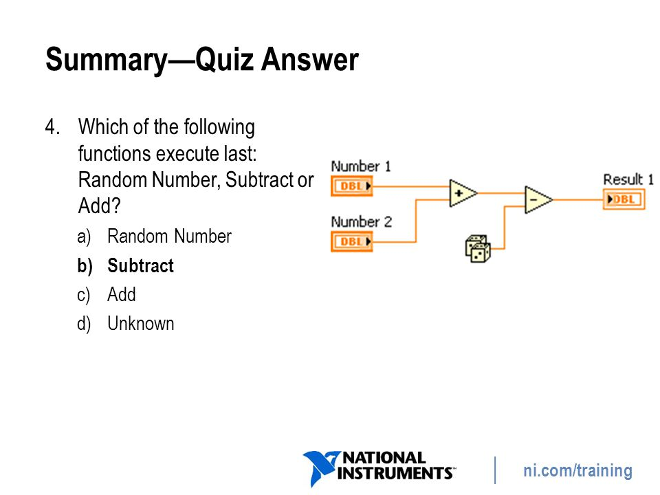 Summary—Quiz Answer Which of the following functions execute last: Random Number, Subtract or Add