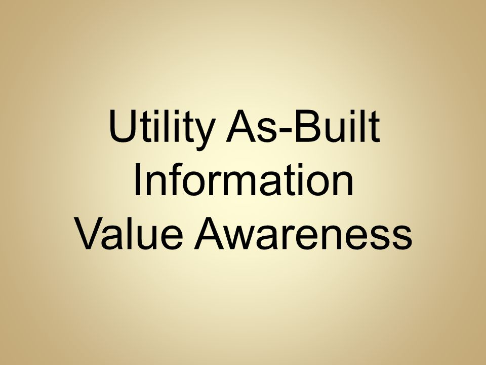 Utility As-Built Information Value Awareness