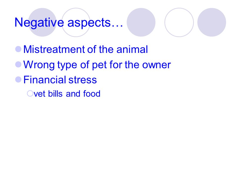 Negative aspects… Mistreatment of the animal