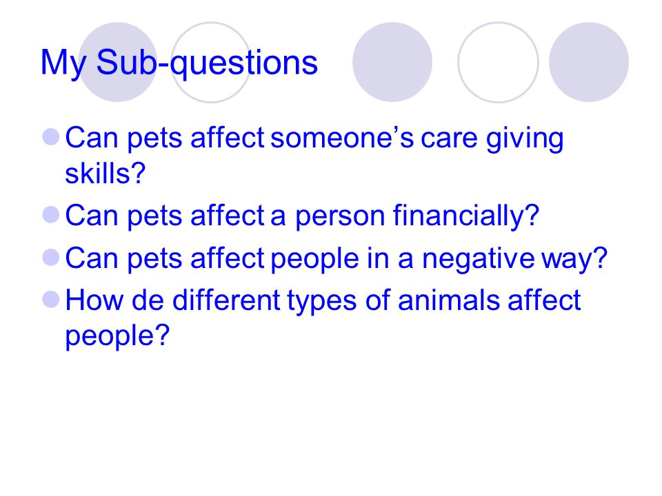 My Sub-questions Can pets affect someone's care giving skills