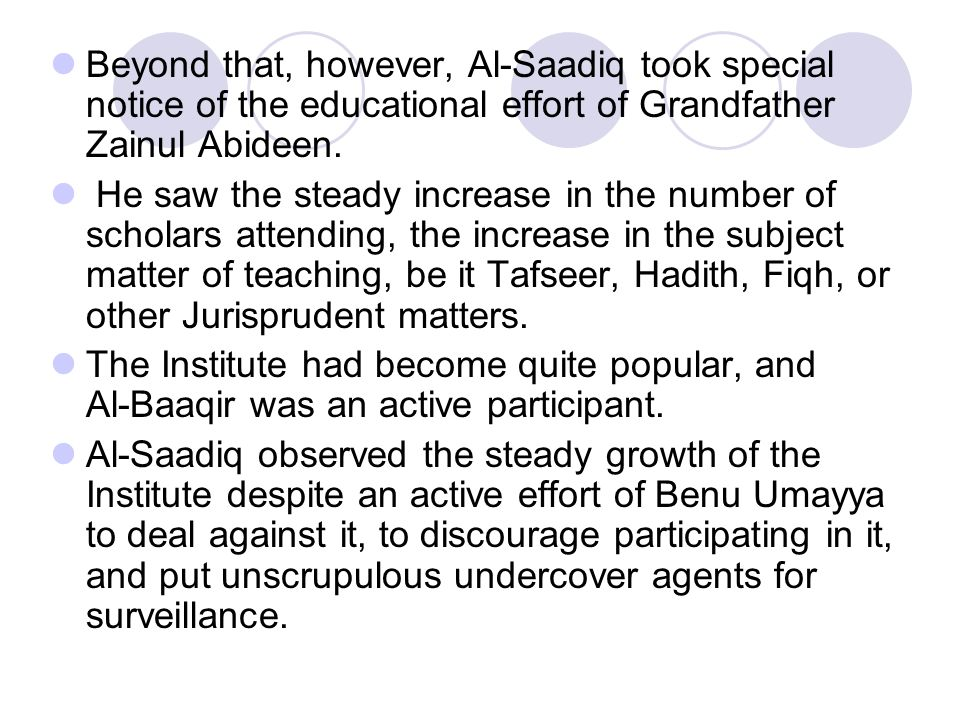 Beyond that, however, Al‑Saadiq took special notice of the educational effort of Grandfather Zainul Abideen.