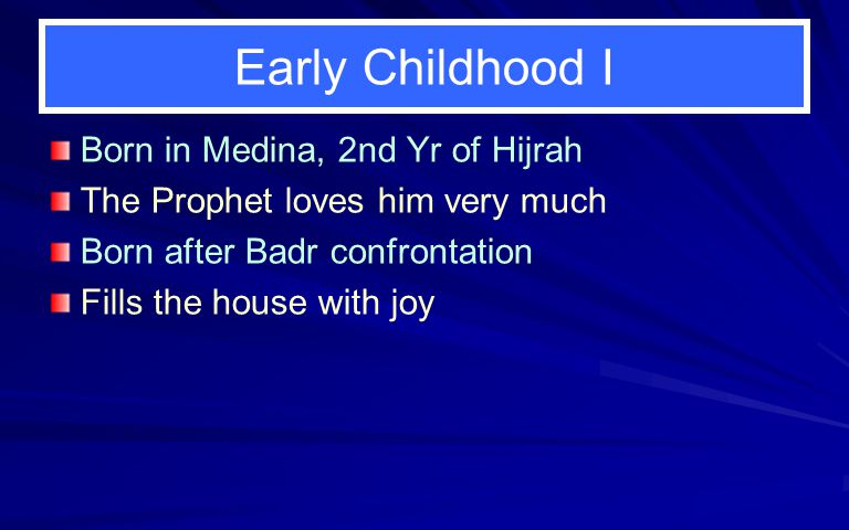 Early Childhood I Born in Medina, 2nd Yr of Hijrah