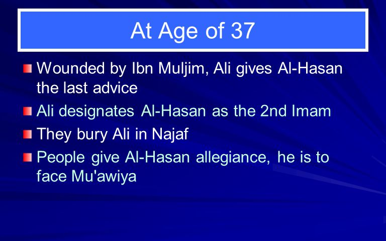 At Age of 37 Wounded by Ibn Muljim, Ali gives Al-Hasan the last advice