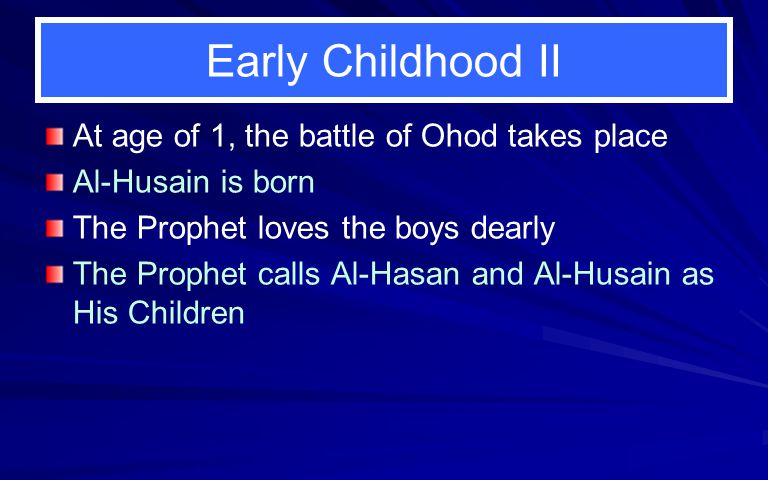 Early Childhood II At age of 1, the battle of Ohod takes place