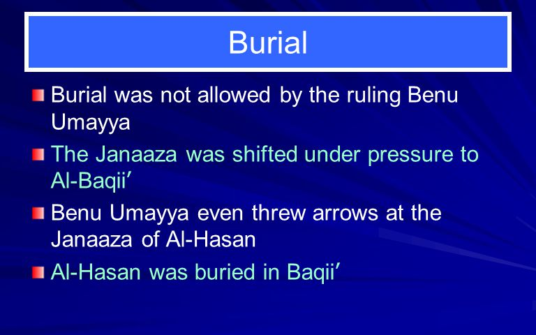 Burial Burial was not allowed by the ruling Benu Umayya