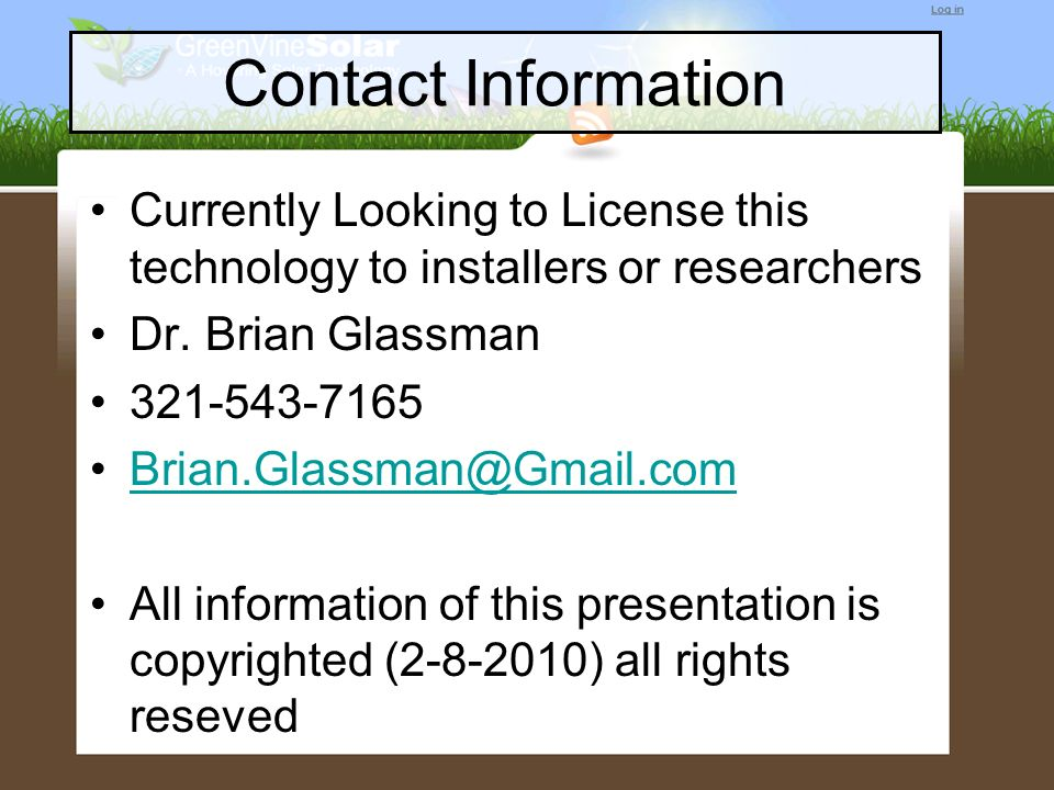 Contact Information Currently Looking to License this technology to installers or researchers. Dr. Brian Glassman.