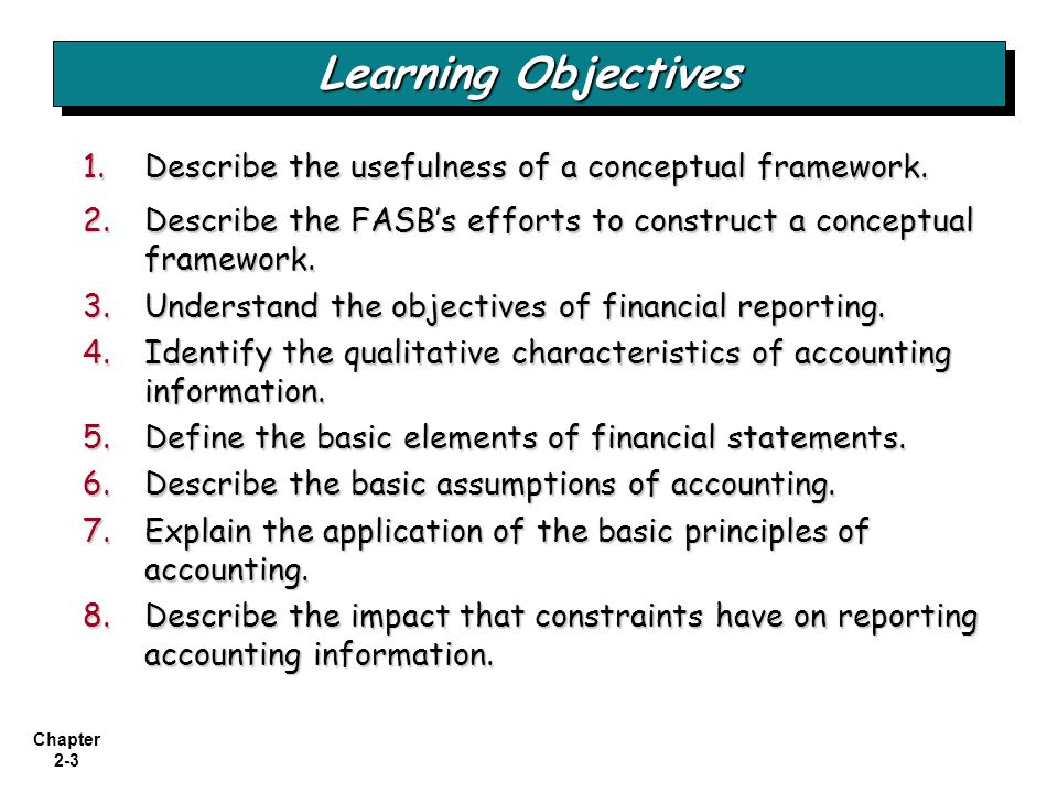 Learning Objectives Describe the usefulness of a conceptual framework.