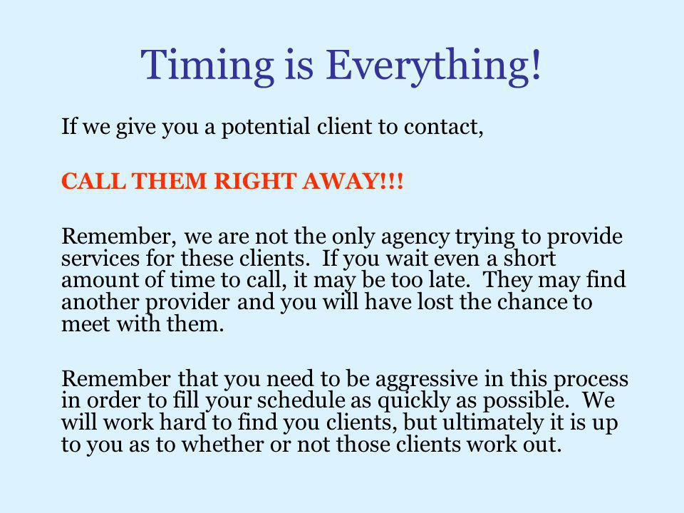 Timing is Everything! If we give you a potential client to contact,