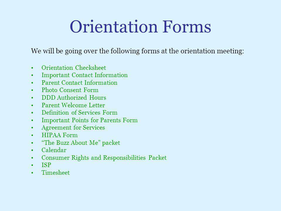 Orientation Forms We will be going over the following forms at the orientation meeting: Orientation Checksheet.