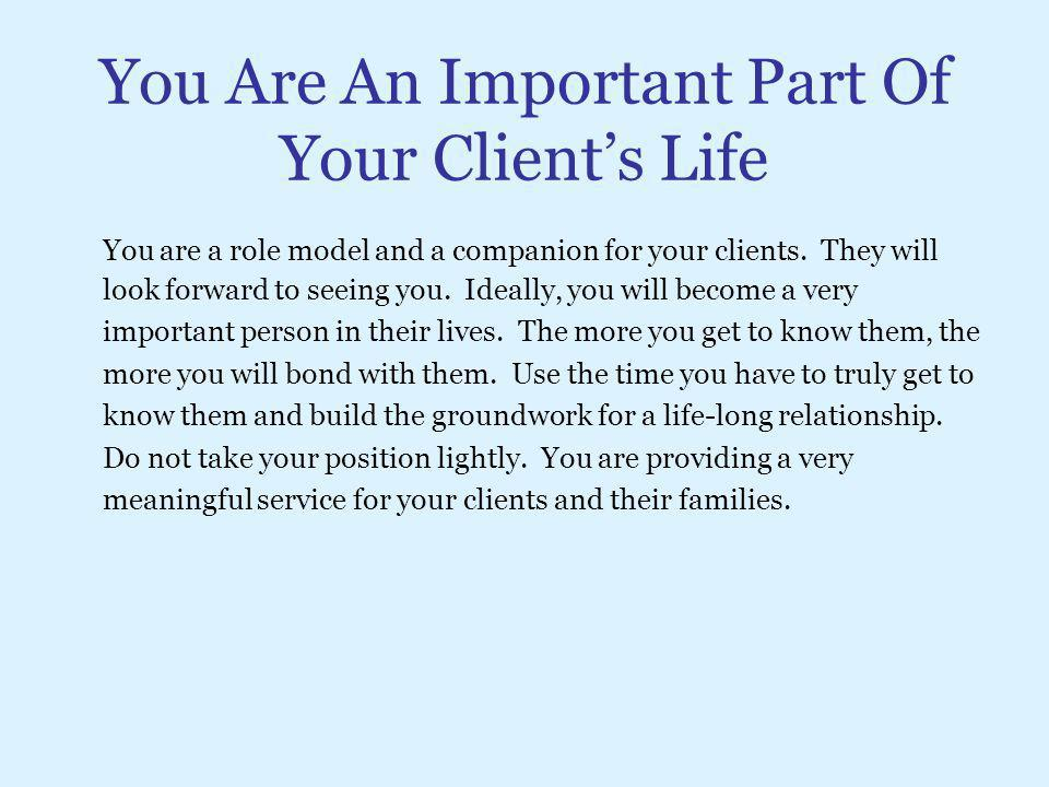 You Are An Important Part Of Your Client's Life