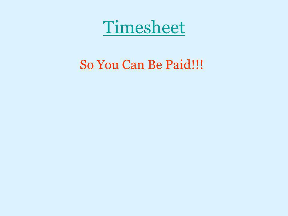 Timesheet So You Can Be Paid!!!