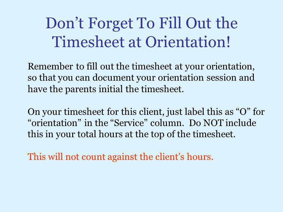 Don't Forget To Fill Out the Timesheet at Orientation!