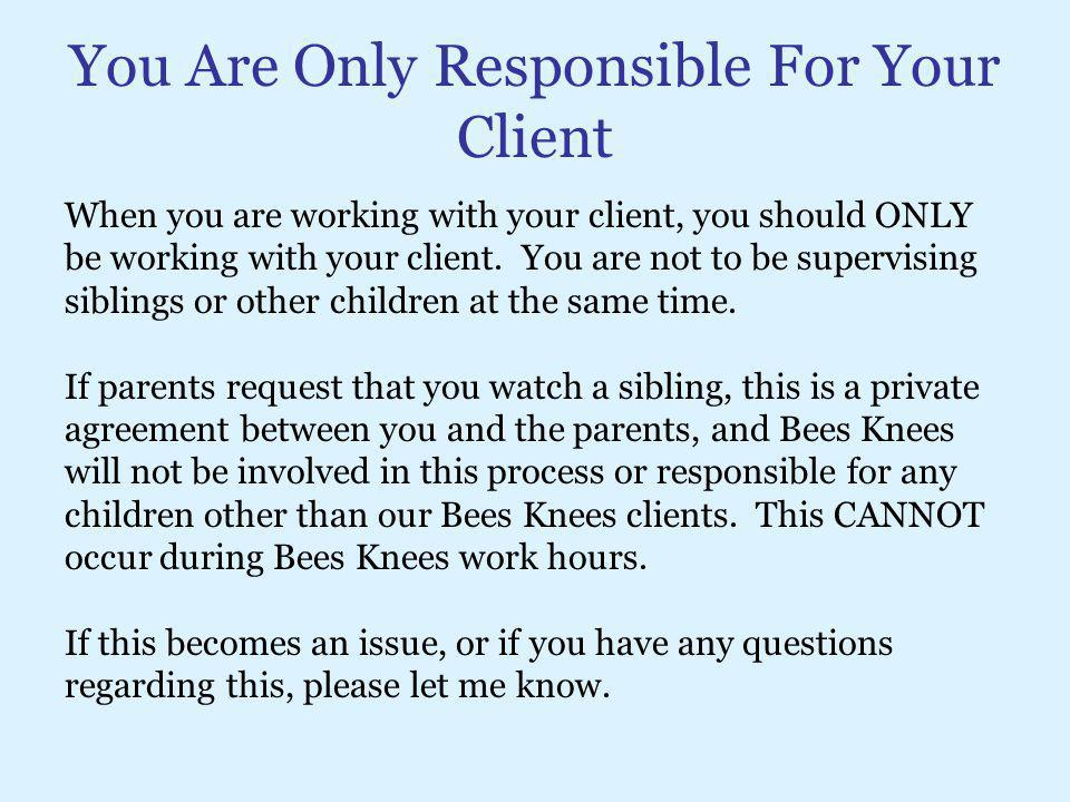 You Are Only Responsible For Your Client