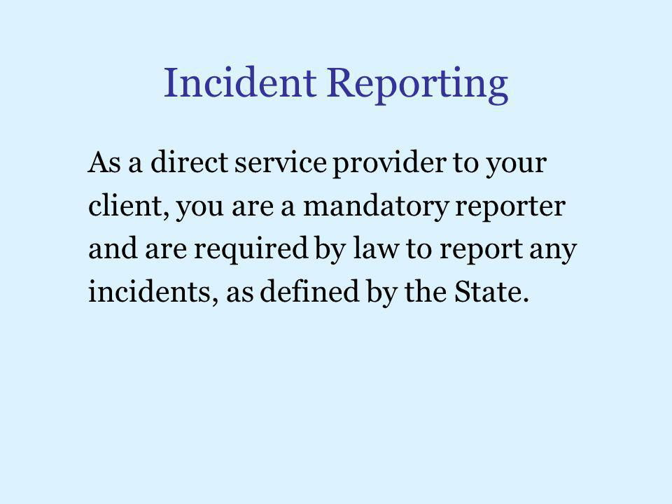Incident Reporting As a direct service provider to your