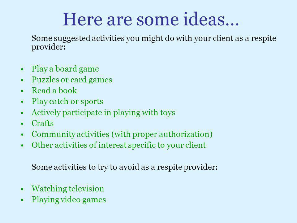 Here are some ideas… Some suggested activities you might do with your client as a respite provider: