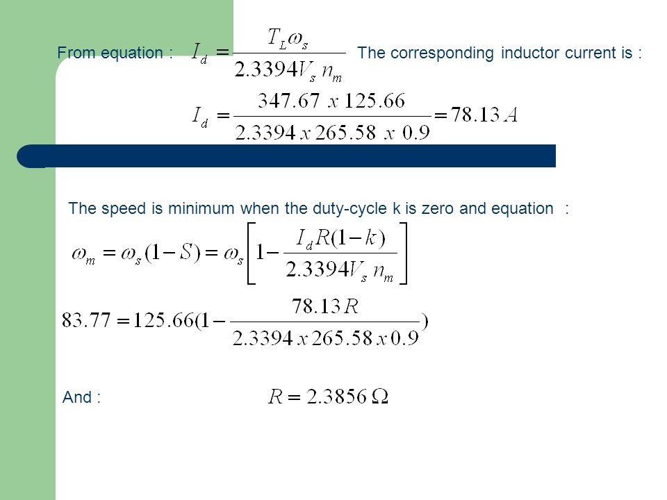 From equation : The corresponding inductor current is : The speed is minimum when the duty-cycle k is zero and equation :