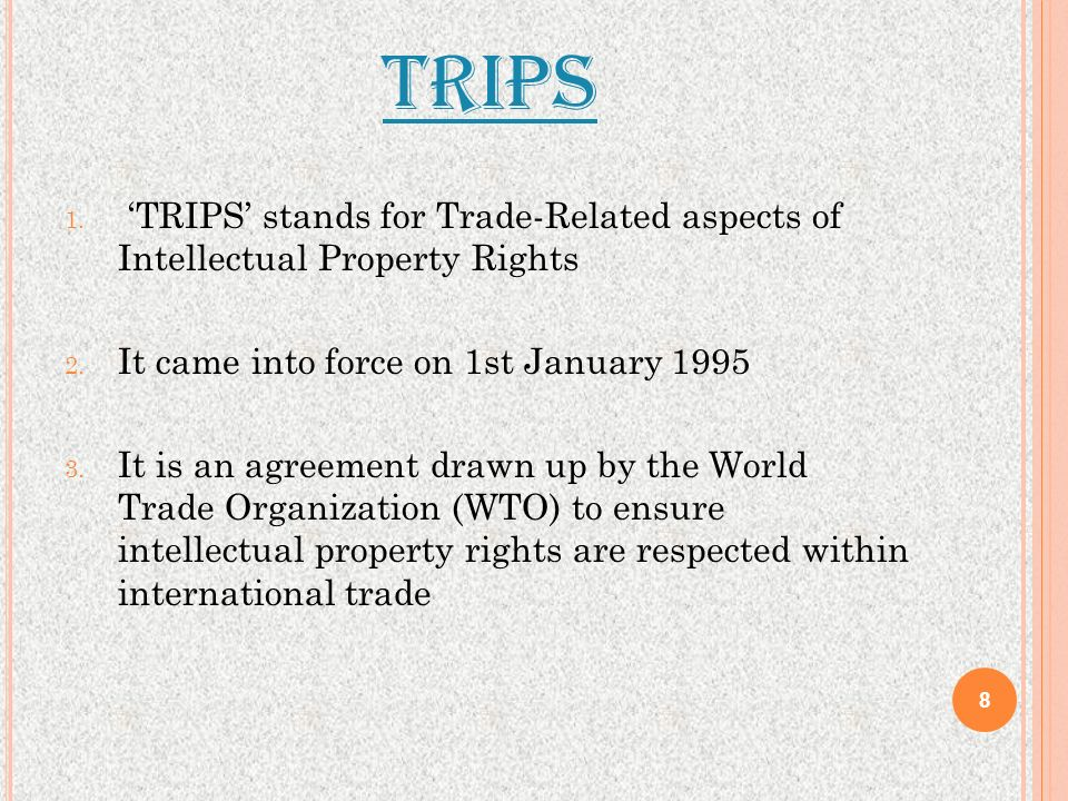 TRIPS 'TRIPS' stands for Trade-Related aspects of Intellectual Property Rights. It came into force on 1st January