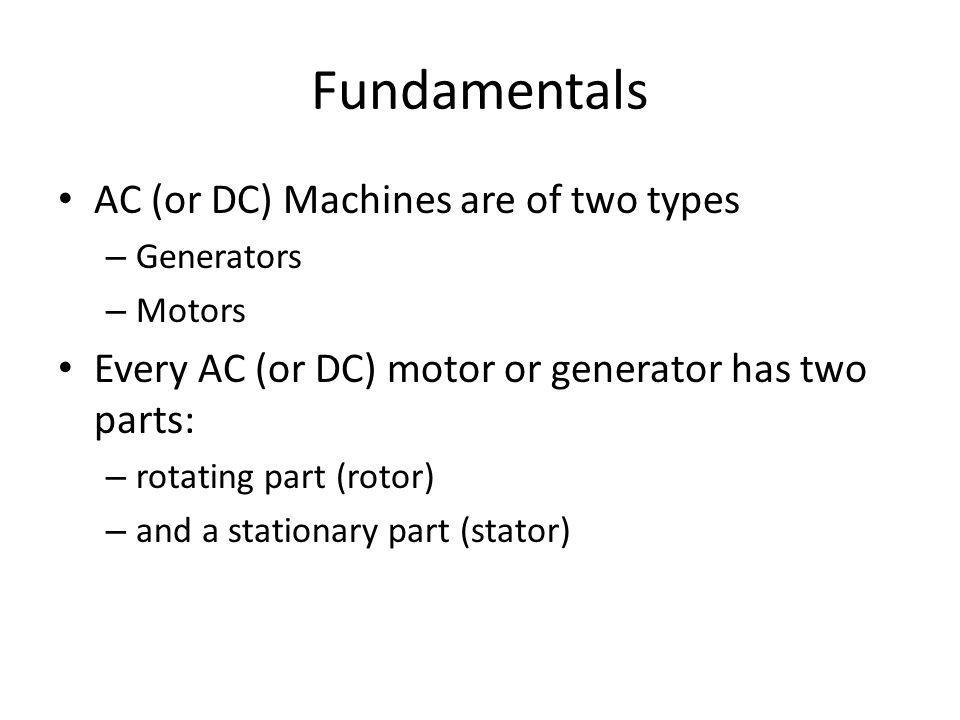 Fundamentals AC (or DC) Machines are of two types