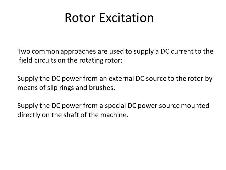 Rotor Excitation Two common approaches are used to supply a DC current to the. field circuits on the rotating rotor: