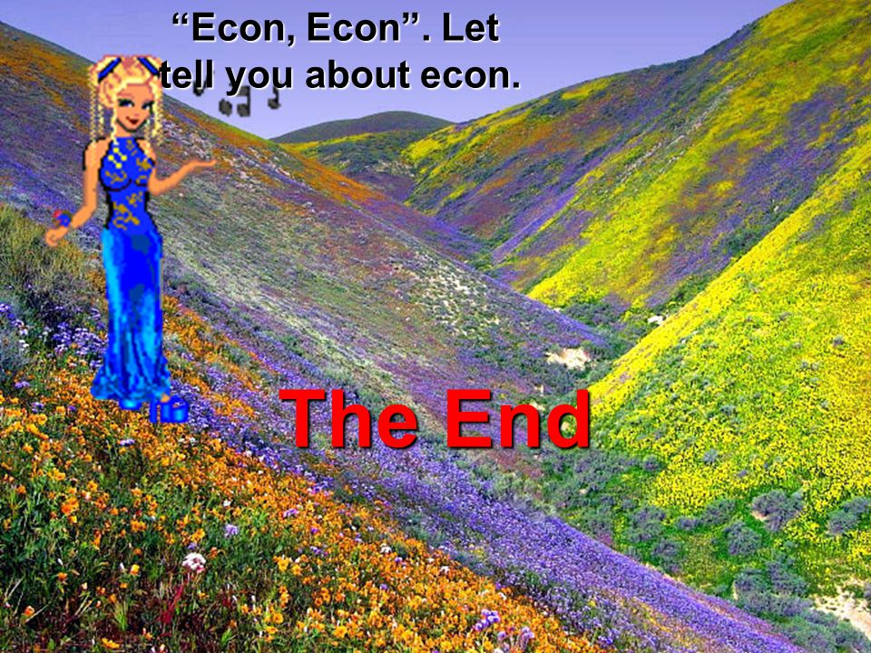 Econ, Econ . Let tell you about econ. The End