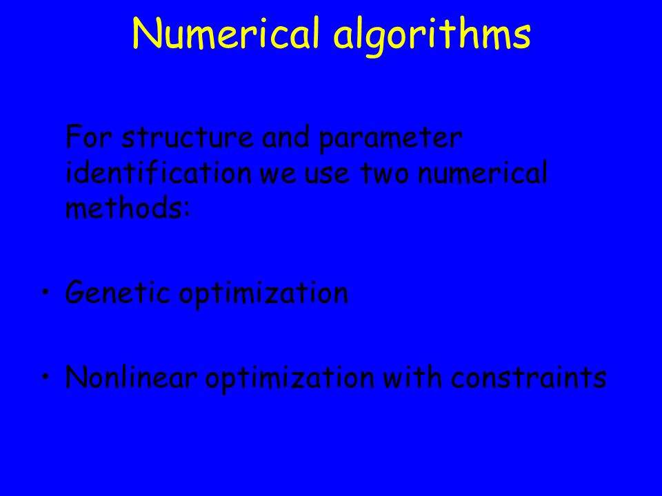Numerical algorithms For structure and parameter identification we use two numerical methods: Genetic optimization.