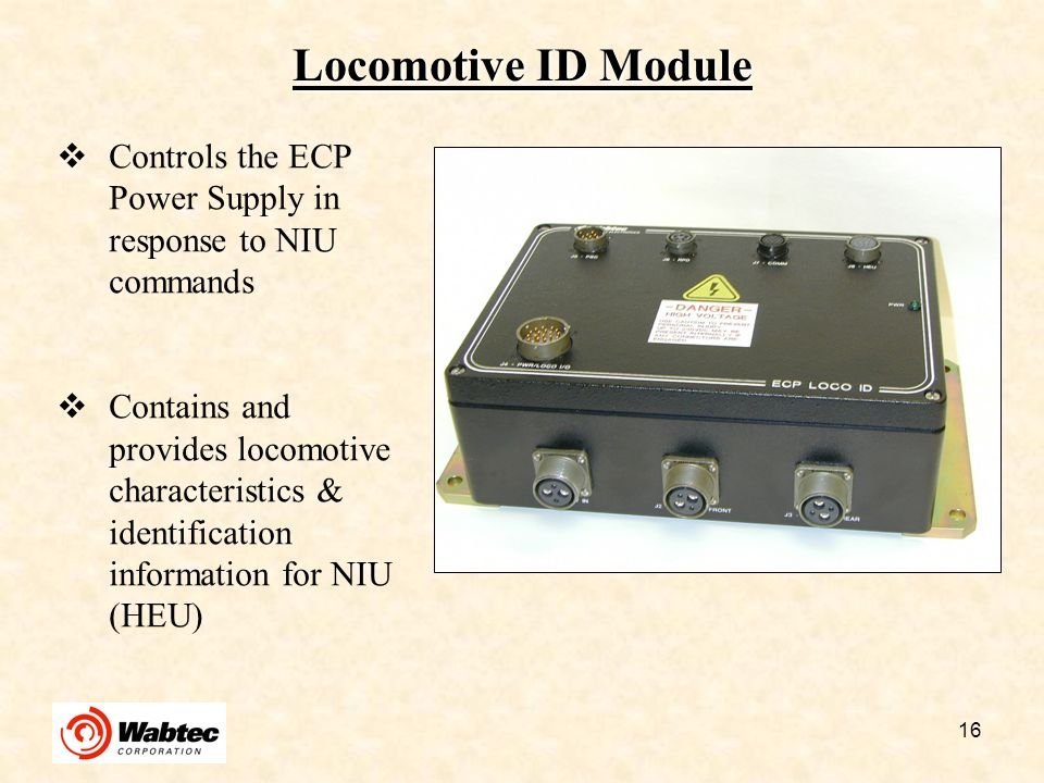 Locomotive ID Module Controls the ECP Power Supply in response to NIU commands.