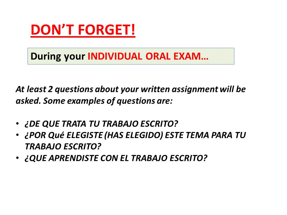 DON'T FORGET! During your INDIVIDUAL ORAL EXAM…