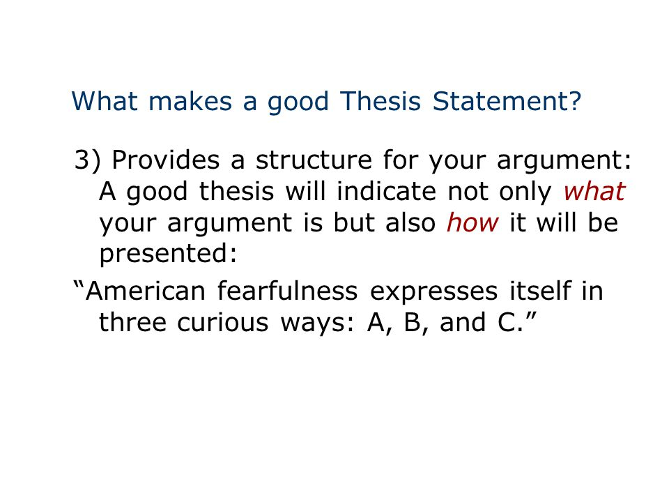 which are good thesis A good argumentative thesis provides not only a position on an issue, but also suggests the structure of the paper the thesis should allow the reader to imagine and anticipate the flow.